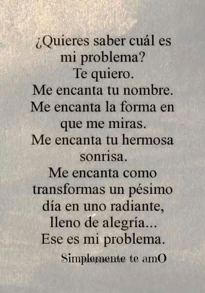 Ese es mi problema...que te amo y no se que hacer para poder quedarme a tu lado. Y eso me esta matando lentamente