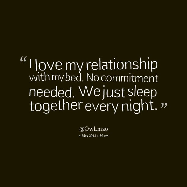 I Love My Bed b>quotes</b> picture: i love my relationship with my <b>bed</b> no