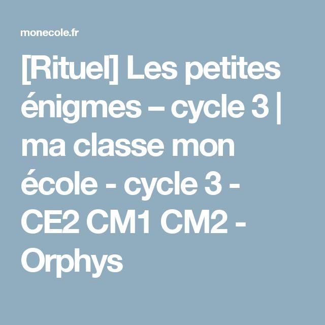 [Rituel] Les petites énigmes – cycle 3 | ma classe mon école - cycle 3 - CE2 CM1 CM2 - Orphys