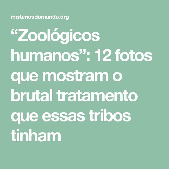 """""""Zoológicos humanos"""": 12 fotos que mostram o brutal tratamento que essas tribos tinham"""