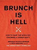 Brunch Is Hell: How to Save the World by Throwing a Dinner Party by Brendan Francis Newnam (Author) Rico Gagliano (Author) #Kindle US #NewRelease #Humor #Entertainment #eBook #ad