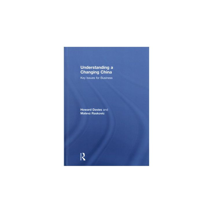 Understanding a Changing China : Key Issues for Business (Hardcover) (Howard Davies & Matevu017e