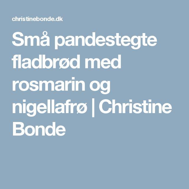 Små pandestegte fladbrød med rosmarin og nigellafrø | Christine Bonde