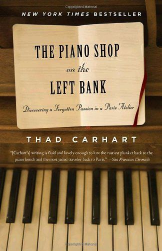 The Piano Shop on the Left Bank: Discovering a Forgotten Passion in a Paris Atelier by Thad Carhart,http://www.amazon.com/dp/0375758623/ref=cm_sw_r_pi_dp_Owa2sb1YQB9ST8VQ