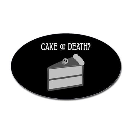 Cake or Death Oval Sticker #cafepress