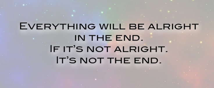 Everything will be alright #quotes  Quotes  Pinterest  Everything, The end...