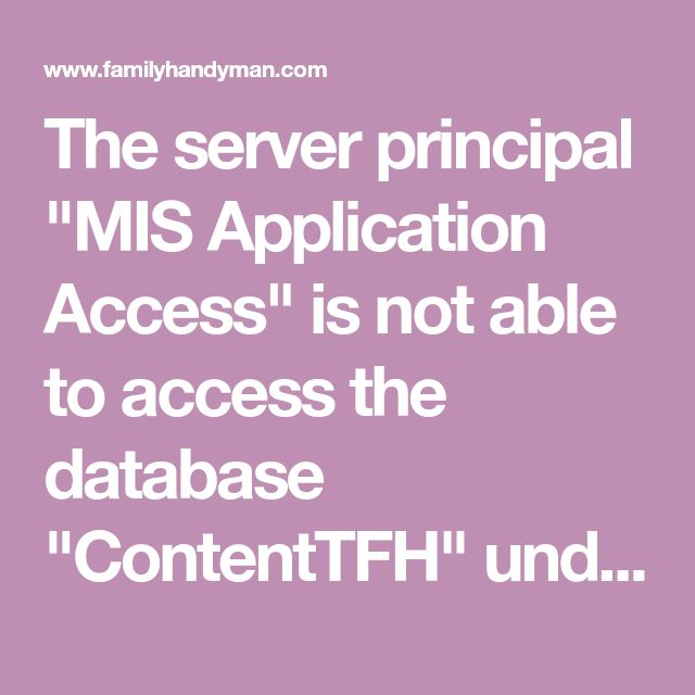 """The server principal """"MIS Application Access"""" is not able to access the database """"ContentTFH"""" under the current security context.<br>Cannot open database """"ContentTFH"""" requested by the login. The login failed.<br>Login failed for user 'MIS Application Access'."""