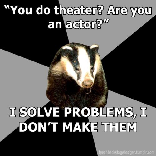 You don't make problems.  But imagining a panicky stage manager saying this makes me laugh.