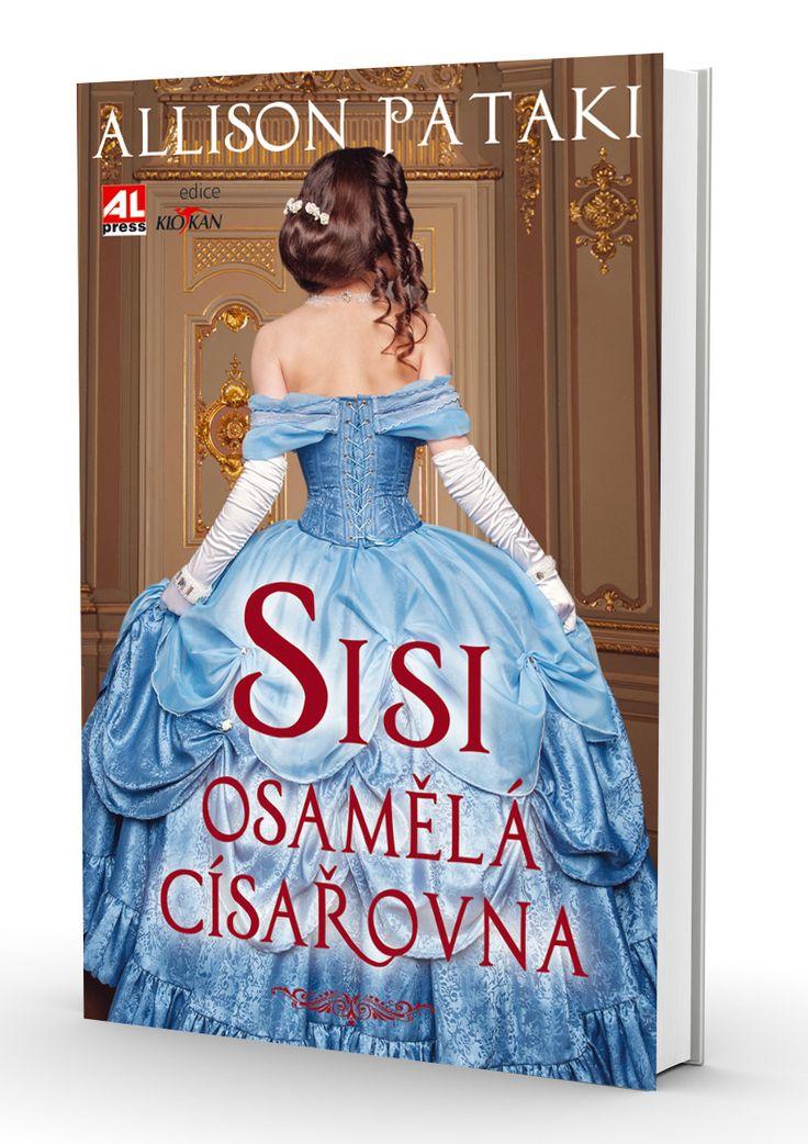 SISI - osamělá císařovna - Allison Pataki http://www.alpress.cz/sisi-osamela-cisarovna/