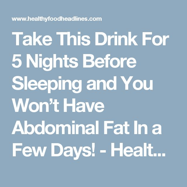 Take This Drink For 5 Nights Before Sleeping and You Won't Have Abdominal Fat In a Few Days! - Healthy Food Headlines