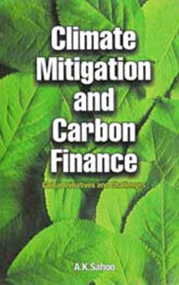 Climate Mitigation and Carbon Finance: Global Initiavities & Challenges Books at low Cost in India, A.K. Sahoo: Nipabooks.com