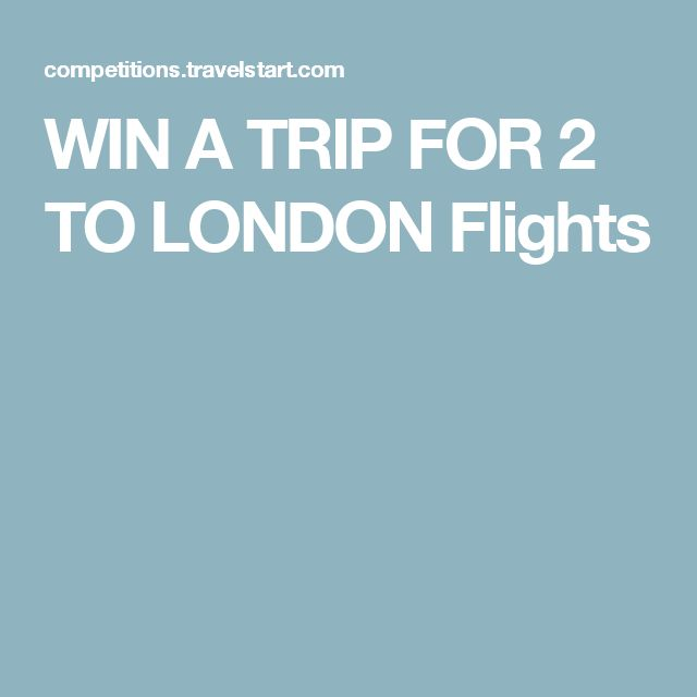 WIN A TRIP FOR 2 TO LONDON Flights