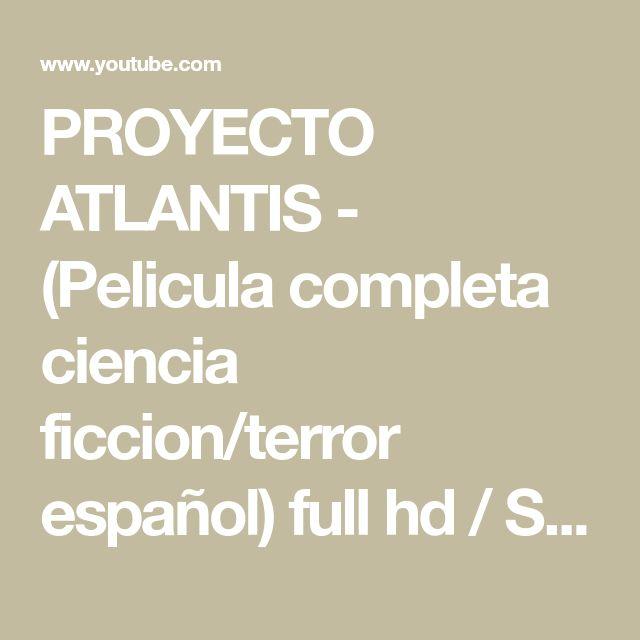Proyecto Atlantis Pelicula Completa Ciencia Ficcion Terror Espanol Full Hd Sci Fi Movies Youtube Lockscreen Movies