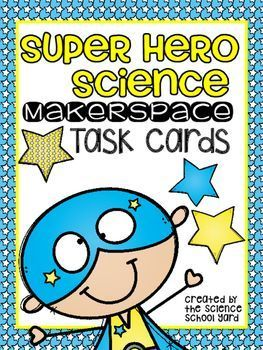Maker Space Super Hero Task Cards by Science School Yard | Teachers Pay Teachers...Great for your Makerspace in your classroom!