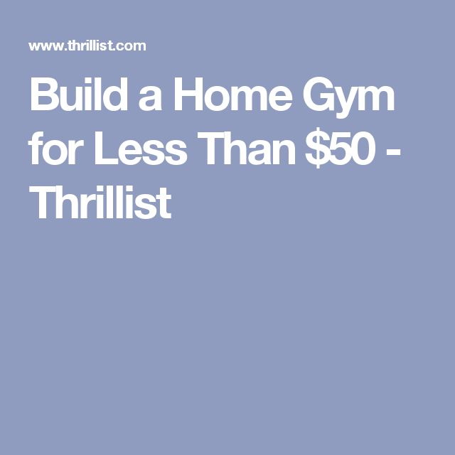 Build a Home Gym for Less Than $50 - Thrillist