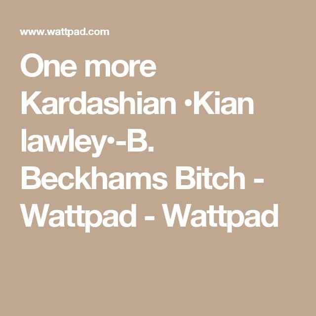 One more Kardashian •Kian lawley•-B. Beckhams Bitch - Wattpad - Wattpad