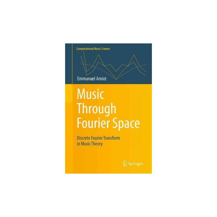 Music Through Fourier Space : Discrete Fourier Transform in Music Theory (Hardcover) (Emmanuel Amiot)