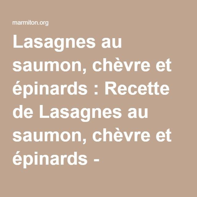Lasagnes au saumon, chèvre et épinards : Recette de Lasagnes au saumon, chèvre et épinards - Marmiton