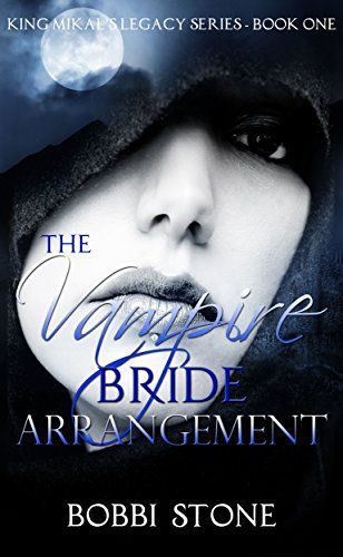 ROMANCE: PARANORMAL ROMANCE: The Vampire Bride Arrangement (King Mikal's Legacy Series Book 1) by [Stone, Bobbi]