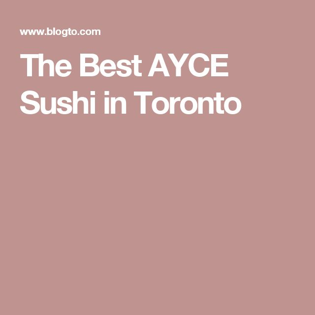The Best AYCE Sushi in Toronto