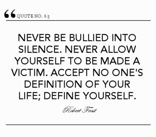 Famous Bullying Quotes: Never Be Bullied Into Silence. Never Allow Yourself To Be