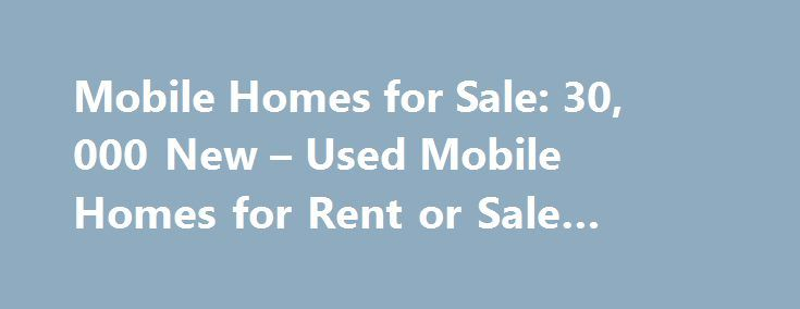 Mobile Homes for Sale: 30, 000 New – Used Mobile Homes for Rent or Sale #mobile #telephone http://mobile.remmont.com/mobile-homes-for-sale-30-000-new-used-mobile-homes-for-rent-or-sale-mobile-telephone/  Mobile Homes for Sale or Rent Looking for cheap mobile homes for sale? MHBay has tens of thousands of used mobile homes for sale , new manufactured homes. and mobile homes for rent. Or you can browse the Internet's most comprehensive mobile home park directory for homes in your area. We also…
