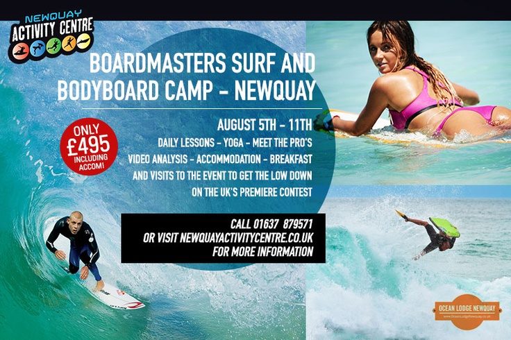 7 day Surf OR Bodyboard Camp (Newquay, Cornwall)         £495 incl accommodation during Boardmasters (5-11 Aug)                                  Call 01637 879 571 (Ref: Ocean Lodge)