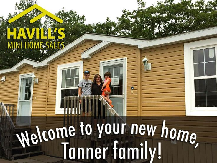 """A warm """"Welcome Home"""" to the Tanners! we hope you enjoy many years of new memories to come in your new mini home from Havill's!"""