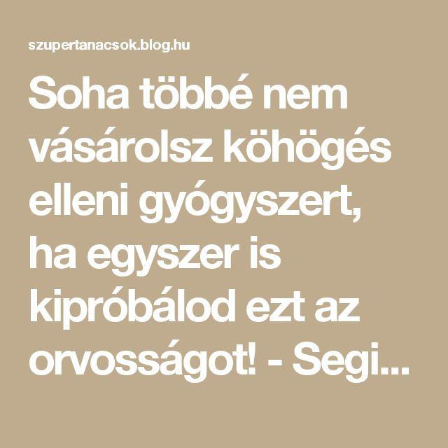 Soha többé nem vásárolsz köhögés elleni gyógyszert, ha egyszer is kipróbálod ezt az orvosságot! - Segithetek.blog.hu
