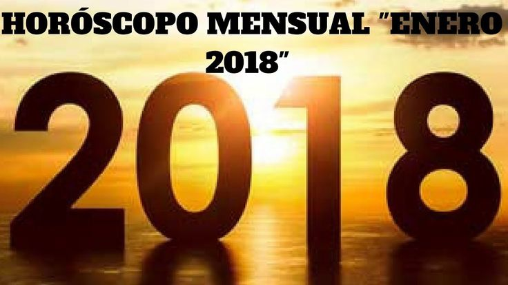 """HORÓSCOPO MENSUAL """"ENERO 2018"""""""