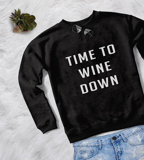 Time to wine down sweatshirt grey crewneck for womens teenager jumper funny saying sweater teens fashion lazy relax dope swag student college gifts