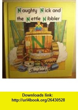 Naughty Nick and the Nettle Nibbler (Letterland Story) (9780174101710) Stephanie Laslett, Jane Launchbury , ISBN-10: 0174101716  , ISBN-13: 978-0174101710 ,  , tutorials , pdf , ebook , torrent , downloads , rapidshare , filesonic , hotfile , megaupload , fileserve