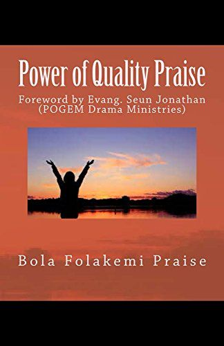 Power of Quality Praise: A Guide to How to Render Worthy and Acceptable Praise to God. by Bola Folakemi Praise http://www.amazon.com/dp/B00SEHG3ZW/ref=cm_sw_r_pi_dp_owQHvb05FXKXZ