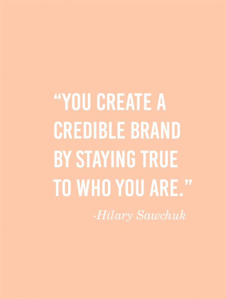 You create a credible brand by staying true to who you are.