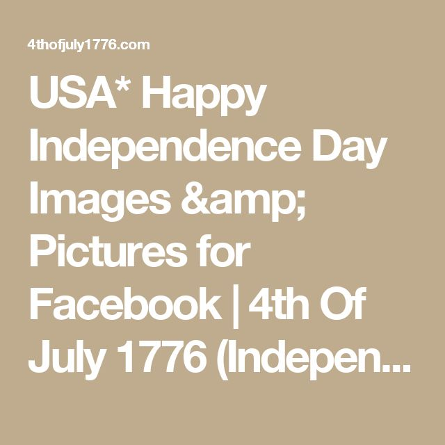 USA* Happy Independence Day Images & Pictures for Facebook | 4th Of July 1776 (Independence Day USA) – History, Facts, Wiki