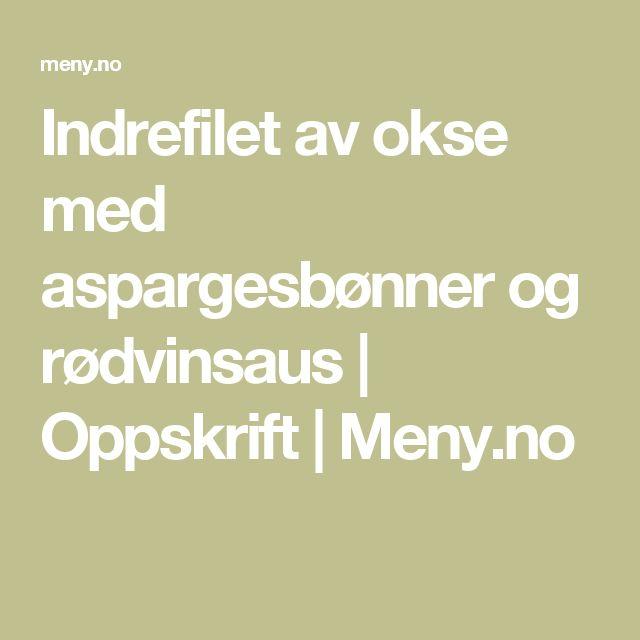 Indrefilet av okse med aspargesbønner og rødvinsaus | Oppskrift | Meny.no