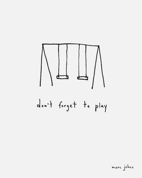 don't forget to play: Things To Remember, Playing Hard To Get, Play Quotes, Quotes Kids, Dont Forget To Play, Don'T Forget To Play, Don T Forget, New Age Quotes, Quotes Play