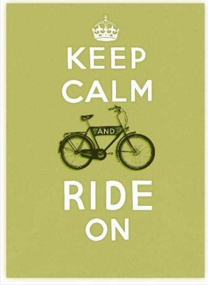 keep calm & ride on ... Totally!