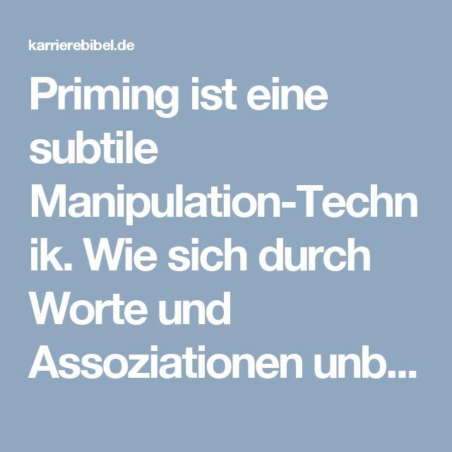 Priming ist eine subtile Manipulation-Technik. Wie sich durch Worte und Assoziationen unbewusst Meinung und Verhalten beeinflussen lassen...  http://karrierebibel.de/priming/