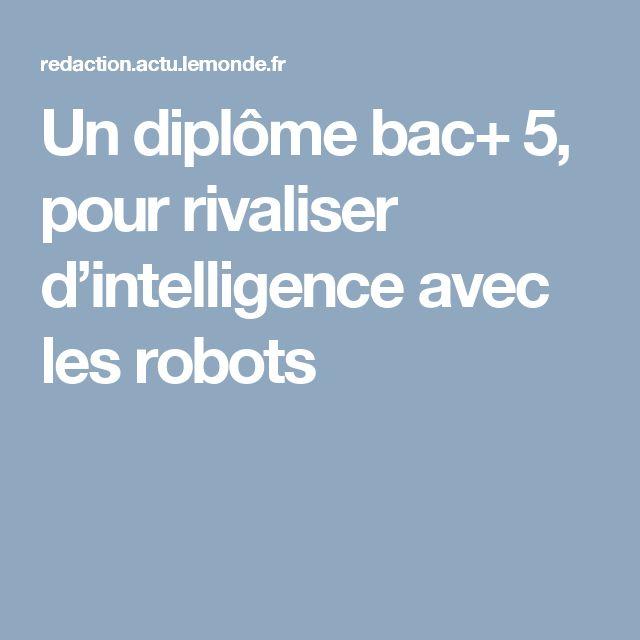 Un diplôme bac+ 5, pour rivaliser d'intelligence avec les robots