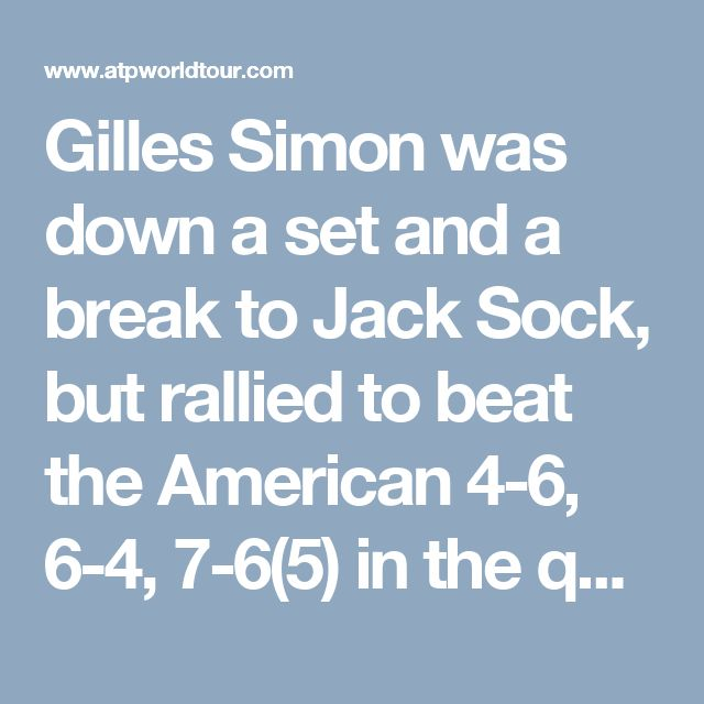 Gilles Simon was down a set and a break to Jack Sock, but rallied to beat the American 4-6, 6-4, 7-6(5) in the quarter-finals of the Shanghai Rolex Masters on Friday.