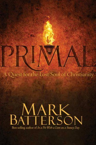 Primal: A Quest for the Lost Soul of Christianity by Mark Batterson. $9.38. Publisher: Multnomah Books; 1 edition (December 22, 2009). 192 pages. Author: Mark Batterson