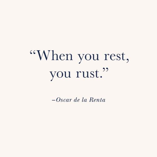when you rest you rust.