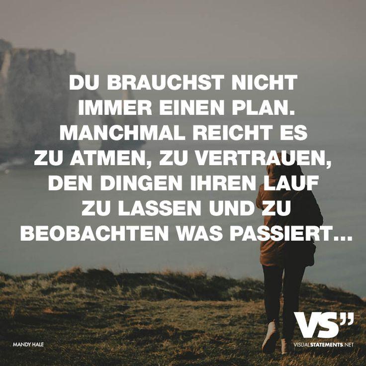 """Visual Statements®️️️️️️ Sprüche/ Zitate/ Quotes/ Leben/ """"DU BRAUCHST NICHT IMMER EINEN PLAN. MANCHMAL REICHT ES ZU ATMEN, ZU VERTRAUEN, DEN DINGEN IHREN LAUF ZU LASSEN UND ZU BEOBACHTEN WAS PASSIERT…"""""""