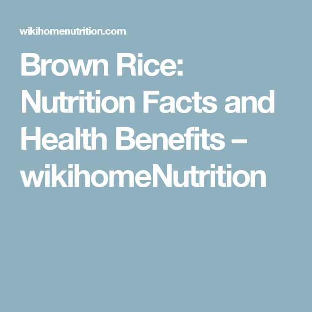 Brown Rice: Nutrition Facts and Health Benefits – wikihomeNutrition