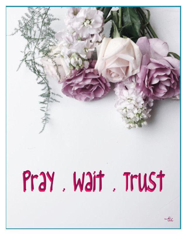 """Pray. Wait. Trust"" by christianaatikasari on Polyvore featuring art"