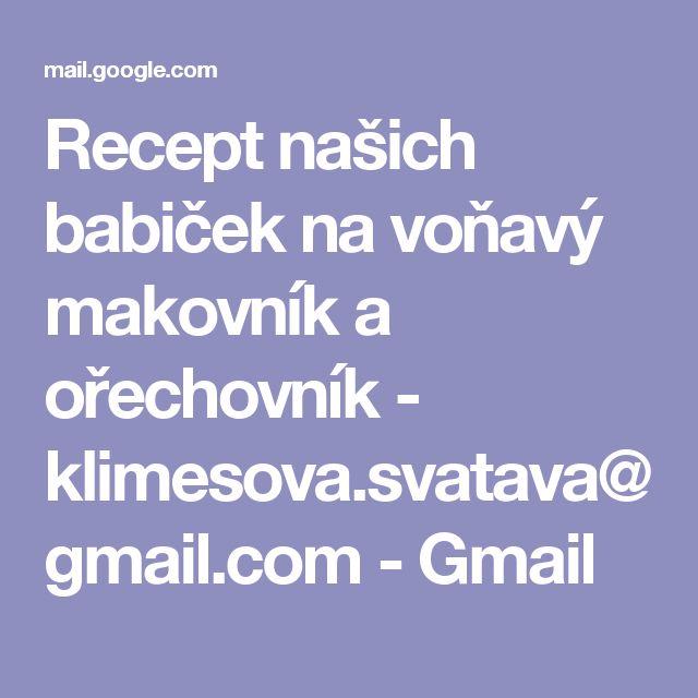 Recept našich babiček na voňavý makovník a ořechovník - klimesova.svatava@gmail.com - Gmail