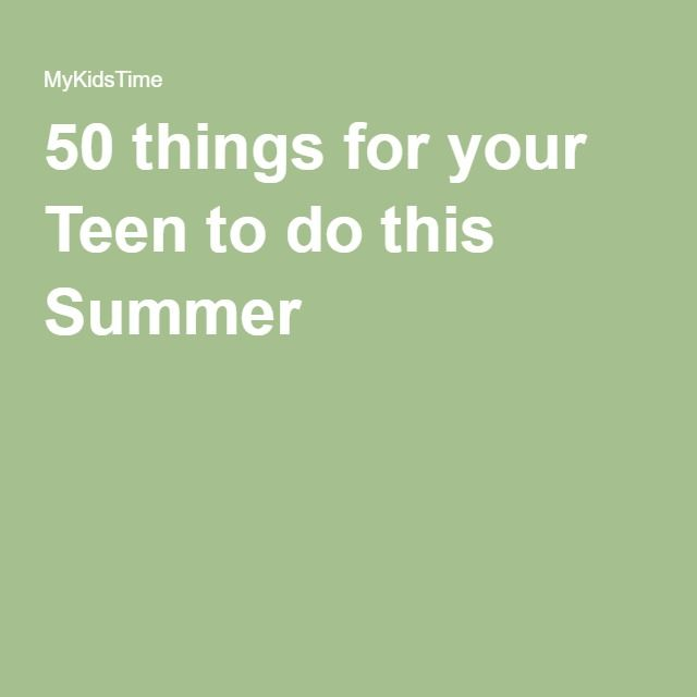 50 things for your Teen to do this Summer