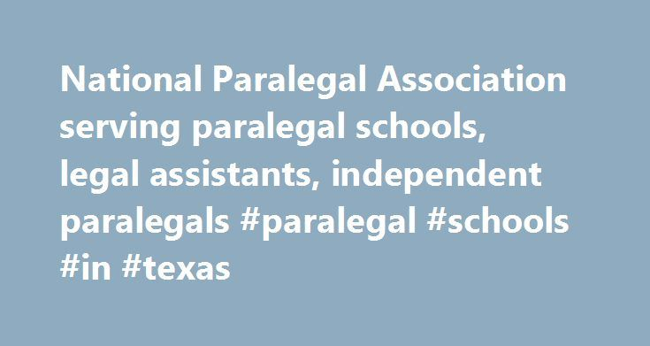 National Paralegal Association serving paralegal schools, legal assistants, independent paralegals #paralegal #schools #in #texas http://oklahoma-city.remmont.com/national-paralegal-association-serving-paralegal-schools-legal-assistants-independent-paralegals-paralegal-schools-in-texas/  #Welcome to the National Paralegal Association SM Website The NPA is an international organization offering benefits and services to individuals, law firms, corporate legal departments, independent…