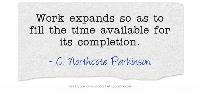 """Completion Quotes: """"Work Expands So As To Fill The Time Available For Its"""